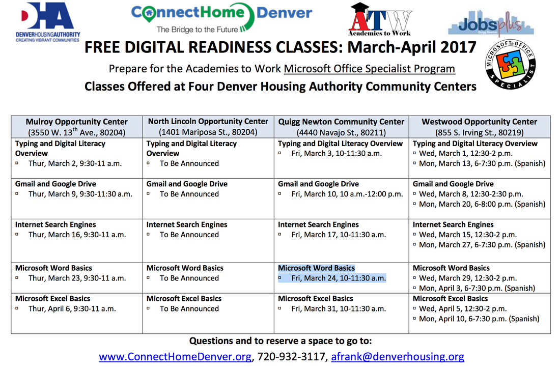 FREE DIGITAL READINESS CLASSES: March-April 2017  Prepare for the Academies to Work Microsoft Office Specialist Program  Classes Offered at Four Denver Housing Authority Community Centers   Mulroy Opportunity Center  (3550 W. 13th Ave., 80204)  Typing and Digital Literacy Overview